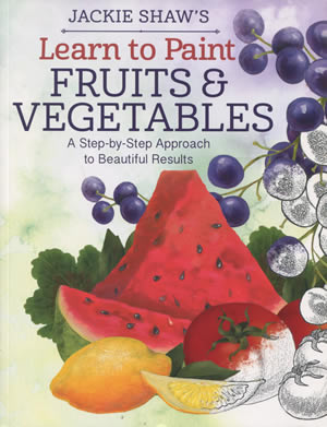 Jackie Shaw's Learn to Paint Fruits and Vegetables