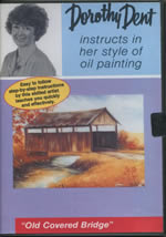 Old Covered Bridge DVD by Dorothy Dent - Oil Painting